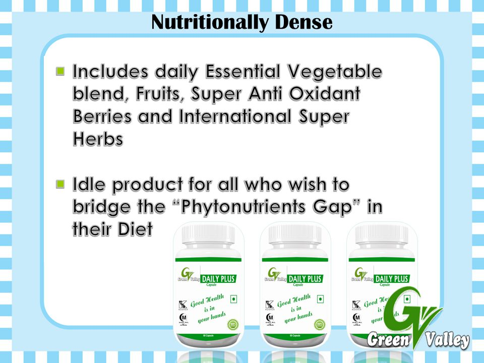 Nutritionally Dense Includes daily Essential Vegetable blend, Fruits, Super Anti Oxidant Berries and International Super Herbs.
