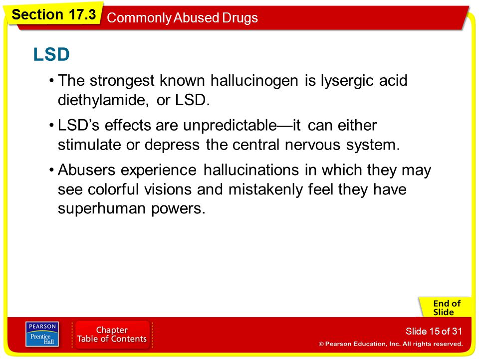 LSD The strongest known hallucinogen is lysergic acid diethylamide, or LSD.