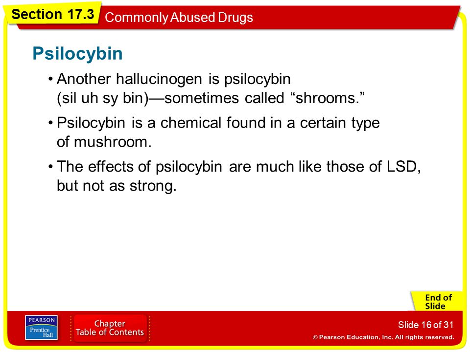 Psilocybin Another hallucinogen is psilocybin (sil uh sy bin)—sometimes called shrooms.
