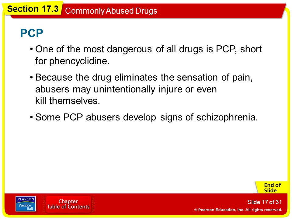 PCP One of the most dangerous of all drugs is PCP, short for phencyclidine.
