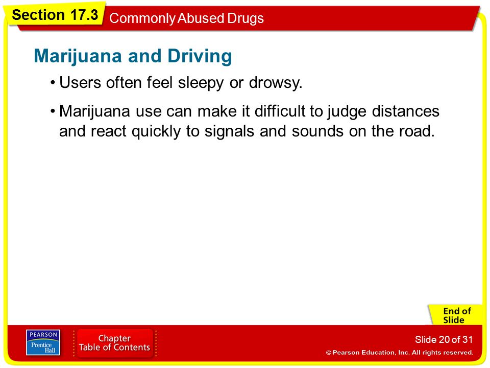 Marijuana and Driving Users often feel sleepy or drowsy.