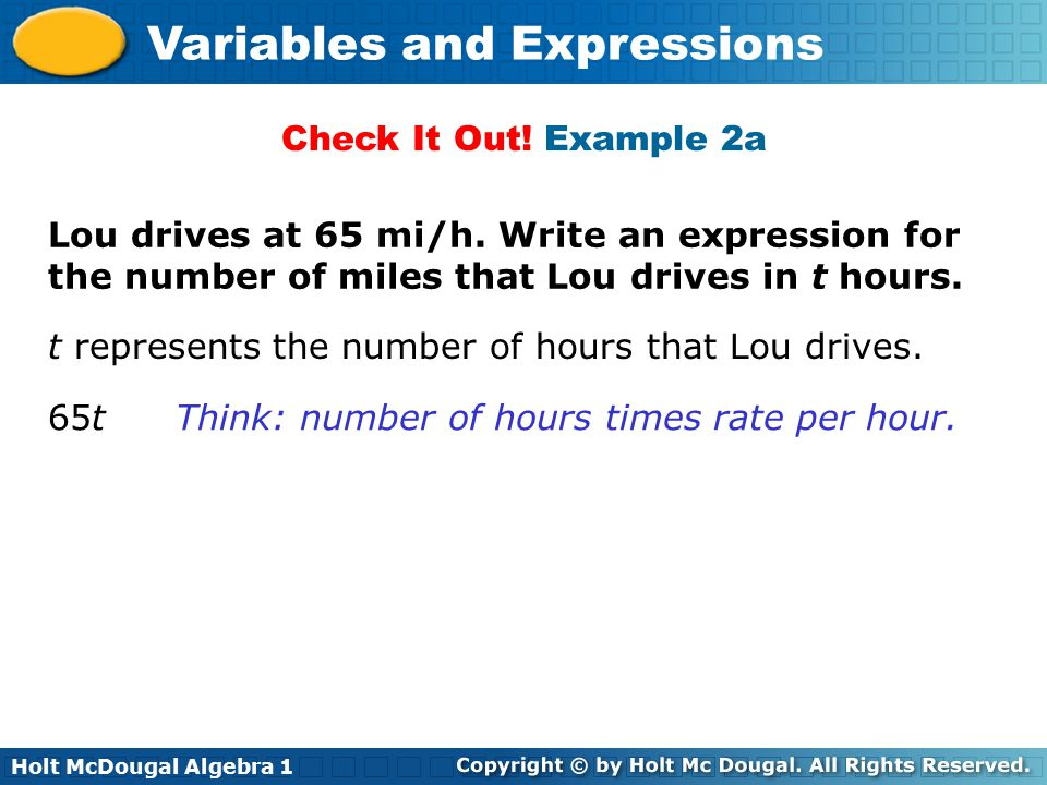 Check It Out! Example 2a Lou drives at 65 mi/h. Write an expression for the number of miles that Lou drives in t hours.
