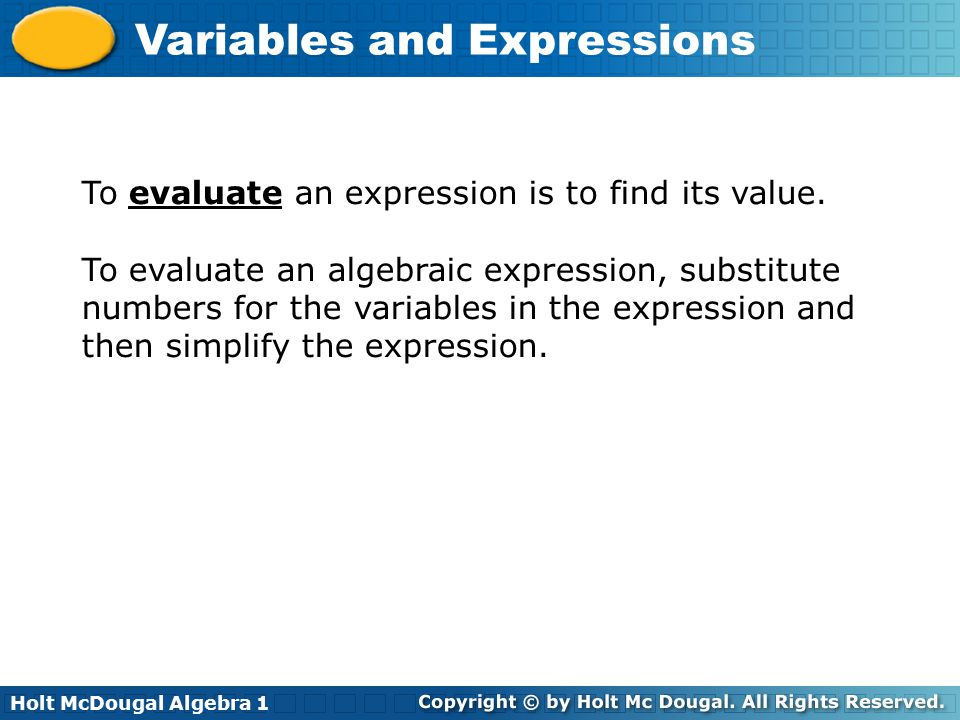 To evaluate an expression is to find its value.