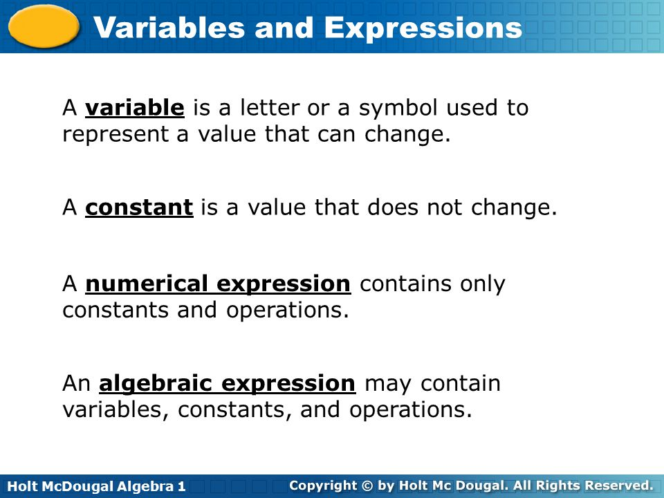 A variable is a letter or a symbol used to represent a value that can change.