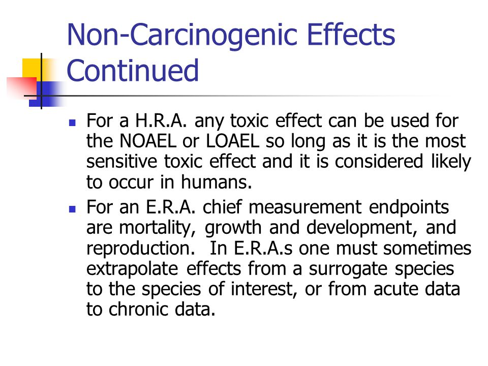 Non-Carcinogenic Effects Continued