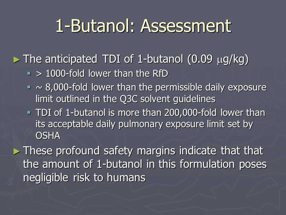 1-Butanol: Assessment The anticipated TDI of 1-butanol (0.09 g/kg)