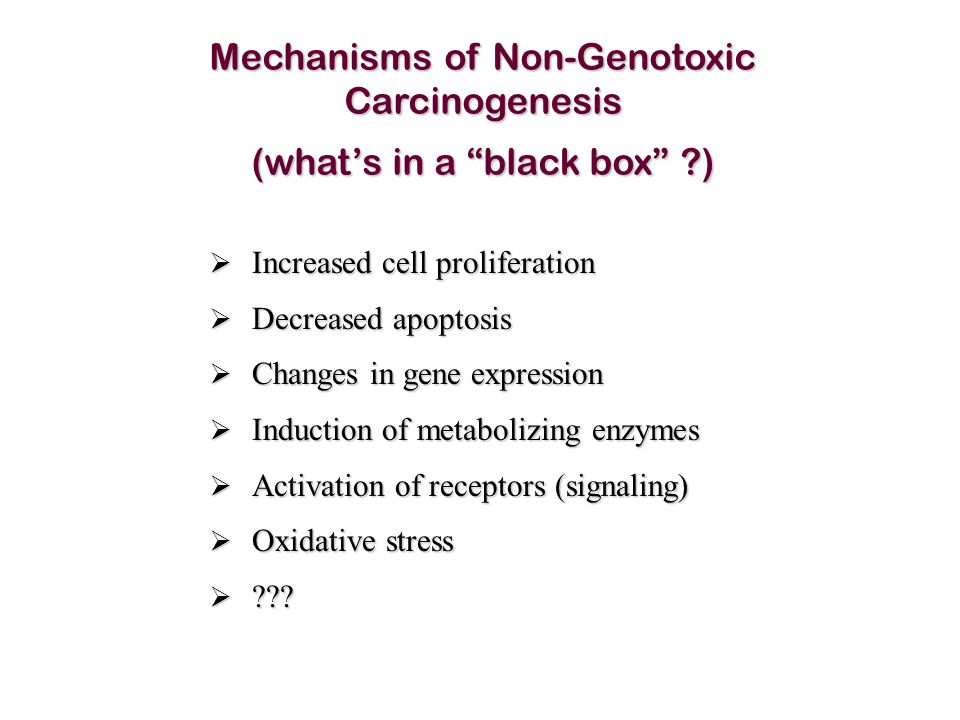 Mechanisms of Non-Genotoxic Carcinogenesis (what's in a black box )