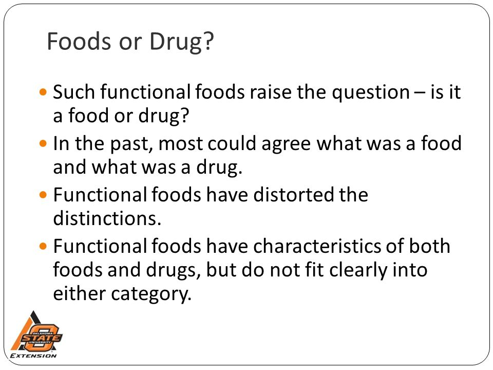 Foods or Drug Such functional foods raise the question – is it a food or drug In the past, most could agree what was a food and what was a drug.