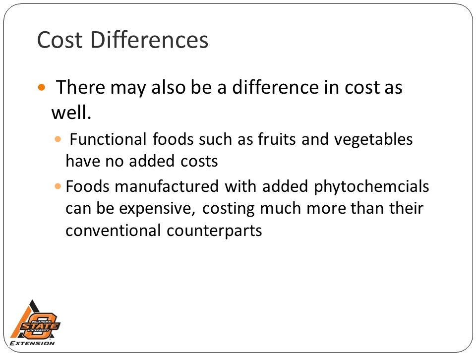 Cost Differences There may also be a difference in cost as well.
