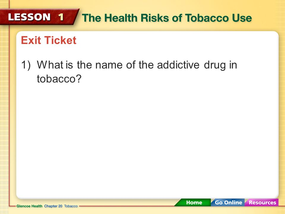 Exit Ticket What is the name of the addictive drug in tobacco
