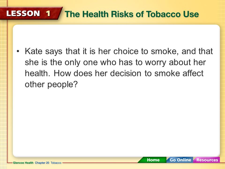 Kate says that it is her choice to smoke, and that she is the only one who has to worry about her health.