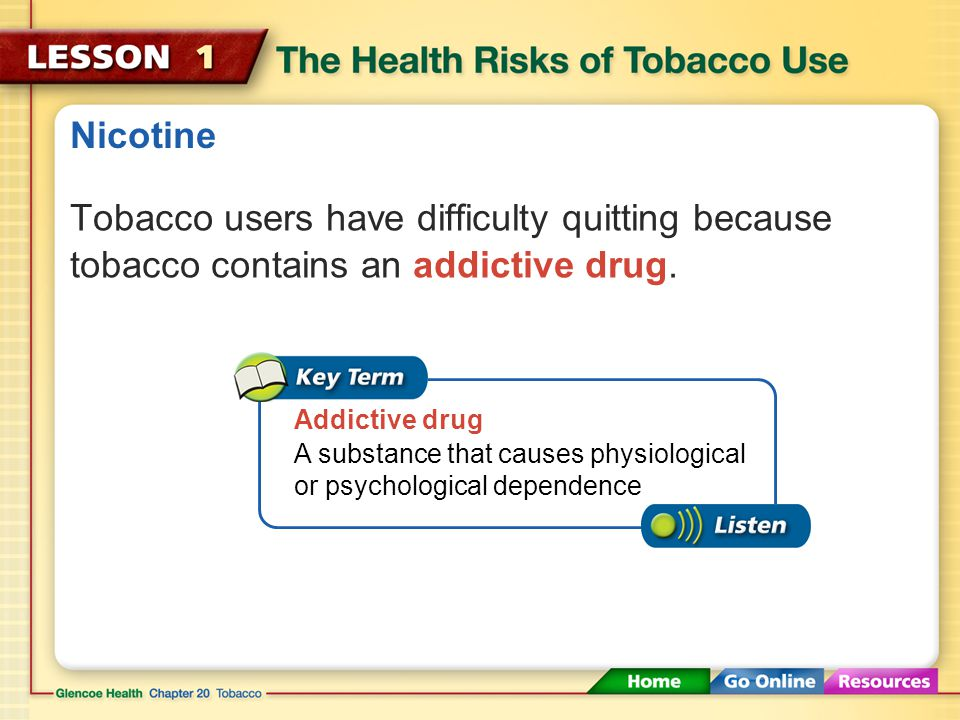 Nicotine Tobacco users have difficulty quitting because tobacco contains an addictive drug. Addictive drug.