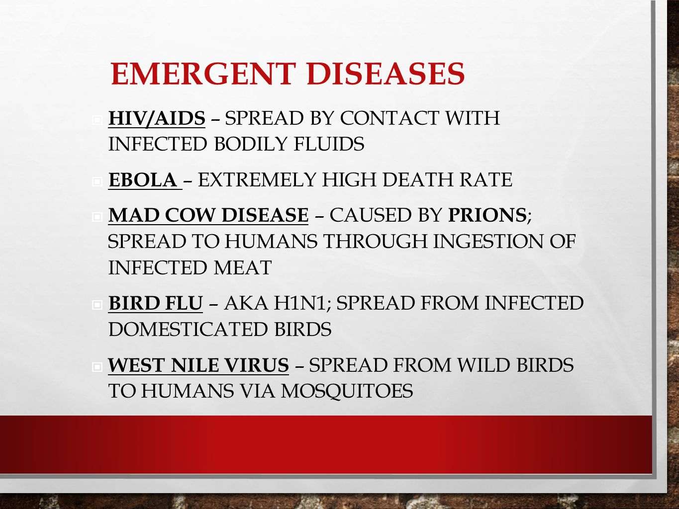 Emergent Diseases HIV/AIDS – spread by contact with infected bodily fluids. Ebola – extremely high death rate.