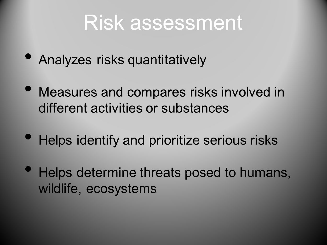 Risk assessment Analyzes risks quantitatively