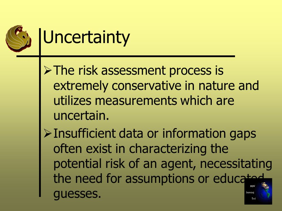 Uncertainty The risk assessment process is extremely conservative in nature and utilizes measurements which are uncertain.