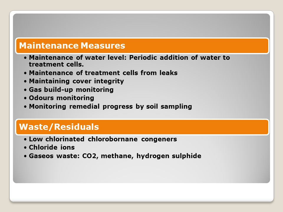 Maintenance Measures Maintenance of water level: Periodic addition of water to treatment cells. Maintenance of treatment cells from leaks.