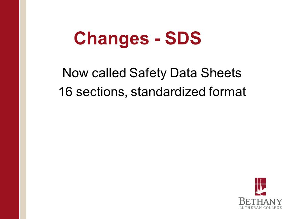 Now called Safety Data Sheets 16 sections, standardized format