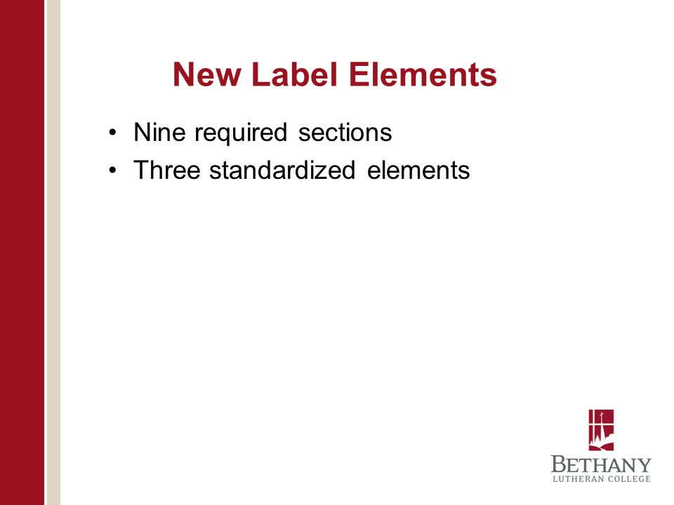 New Label Elements Nine required sections Three standardized elements