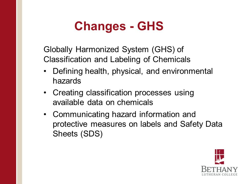 Changes - GHS Globally Harmonized System (GHS) of Classification and Labeling of Chemicals. Defining health, physical, and environmental hazards.
