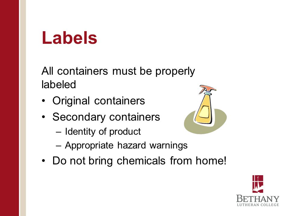 Labels All containers must be properly labeled Original containers
