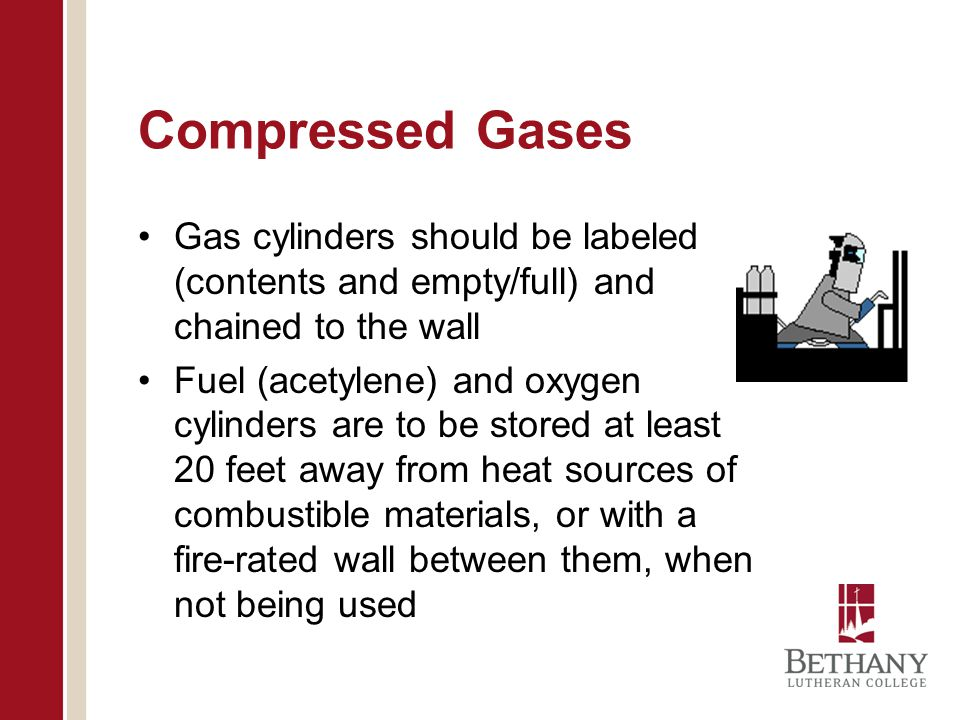 Compressed Gases Gas cylinders should be labeled (contents and empty/full) and chained to the wall.