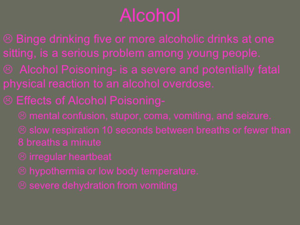 Alcohol Binge drinking five or more alcoholic drinks at one sitting, is a serious problem among young people.