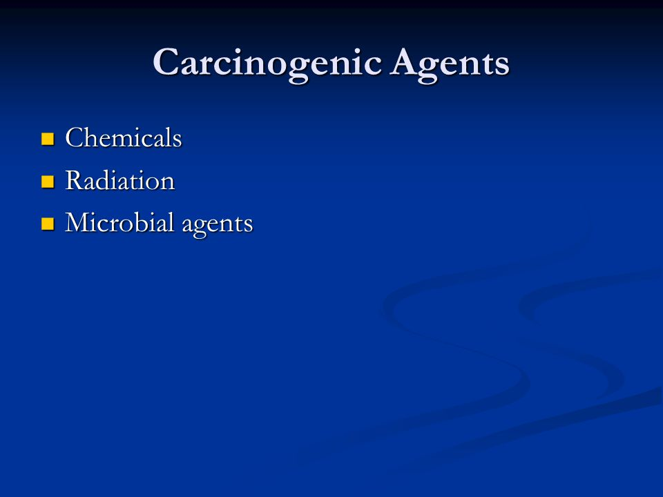 Carcinogenic Agents Chemicals Radiation Microbial agents