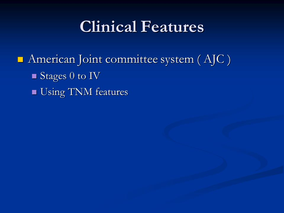 Clinical Features American Joint committee system ( AJC )