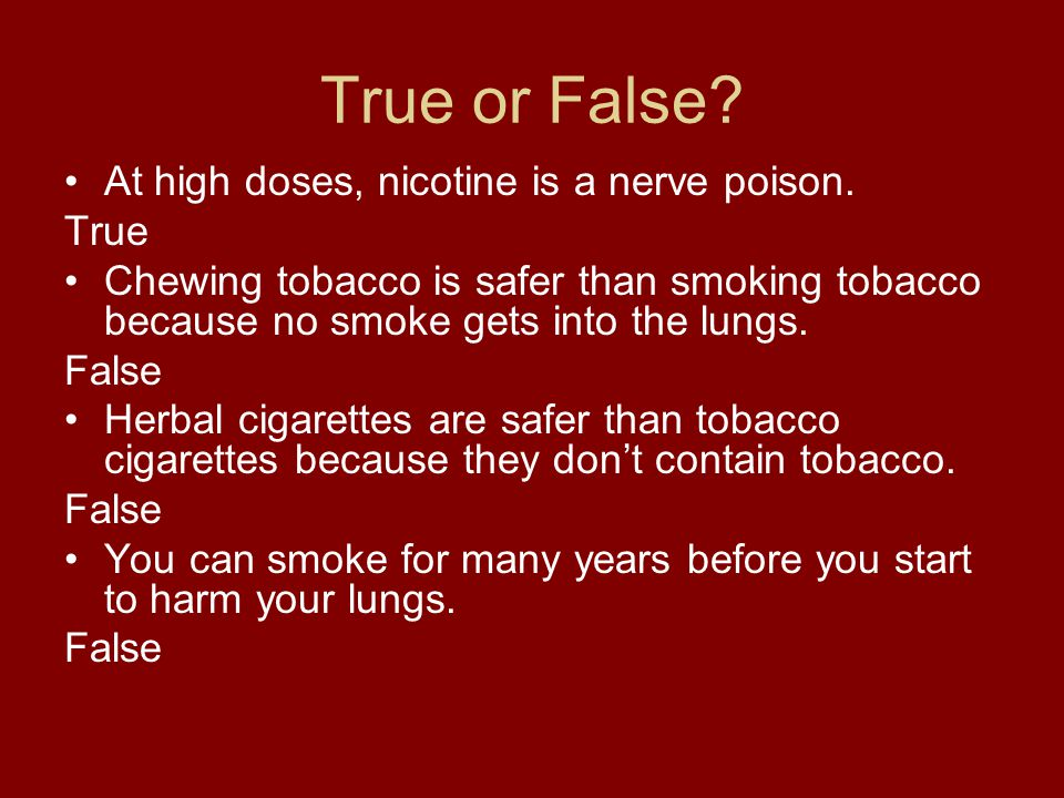 True or False At high doses, nicotine is a nerve poison. True