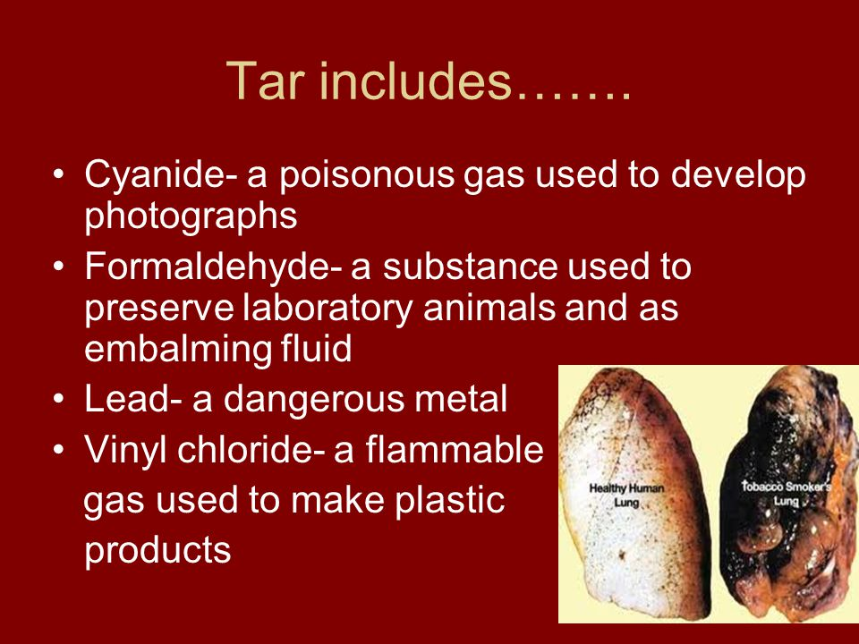 Tar includes……. Cyanide- a poisonous gas used to develop photographs