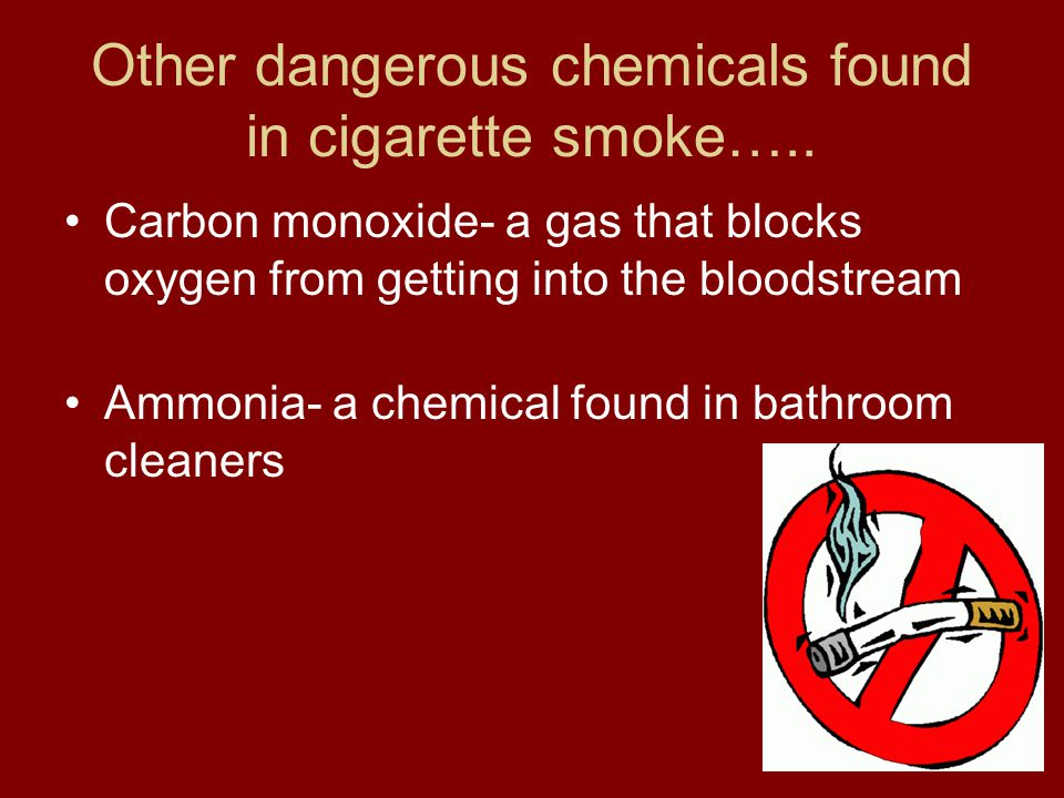 Other dangerous chemicals found in cigarette smoke…..