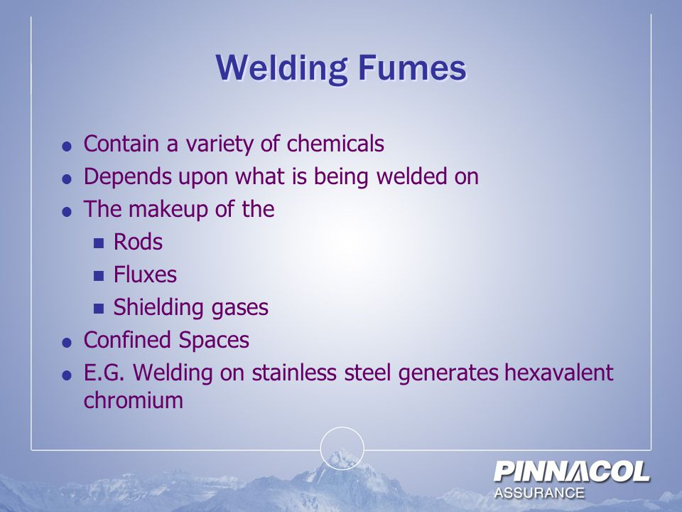 Welding Fumes Contain a variety of chemicals