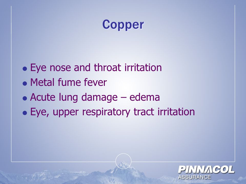 Copper Eye nose and throat irritation Metal fume fever