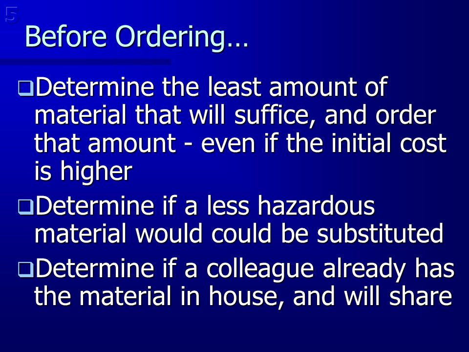 5 Before Ordering… Determine the least amount of material that will suffice, and order that amount - even if the initial cost is higher.
