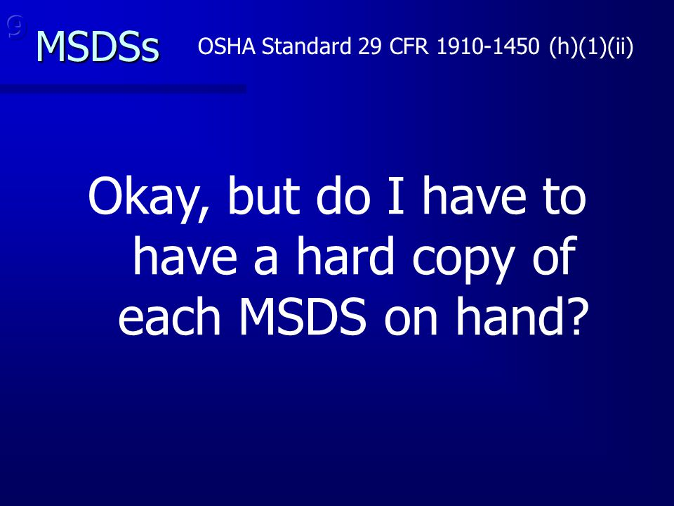 Okay, but do I have to have a hard copy of each MSDS on hand
