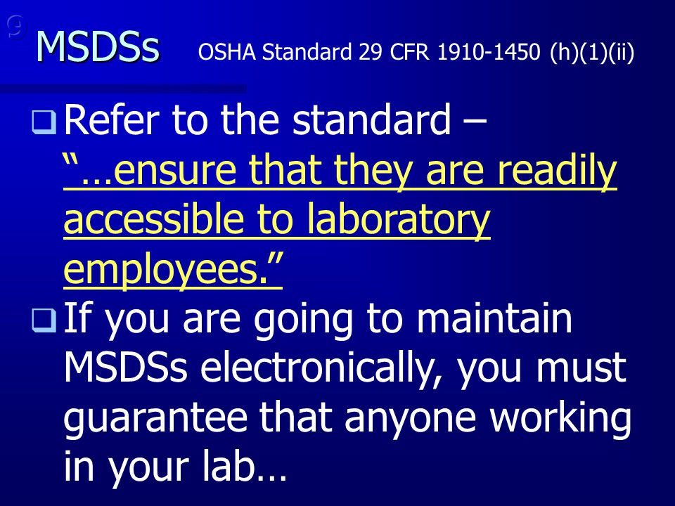 MSDSs 9. OSHA Standard 29 CFR 1910-1450 (h)(1)(ii) Refer to the standard – …ensure that they are readily accessible to laboratory employees.
