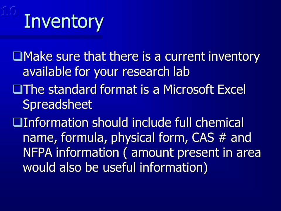 10 Inventory. Make sure that there is a current inventory available for your research lab. The standard format is a Microsoft Excel Spreadsheet.