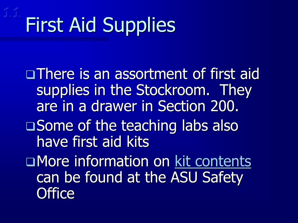 11 First Aid Supplies. There is an assortment of first aid supplies in the Stockroom. They are in a drawer in Section 200.