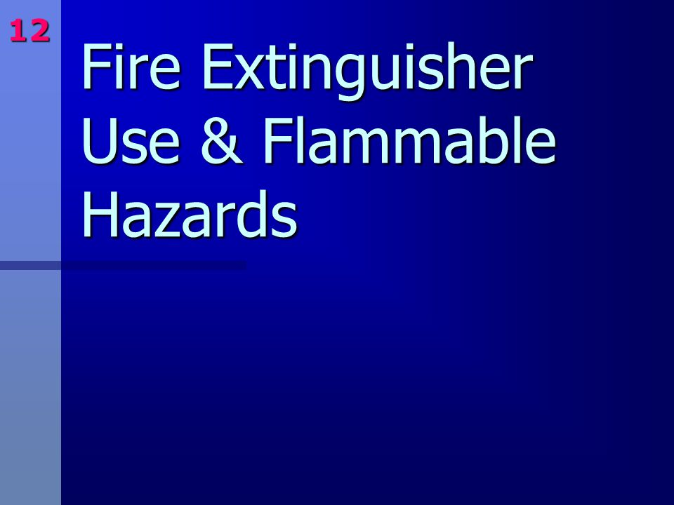 Fire Extinguisher Use & Flammable Hazards