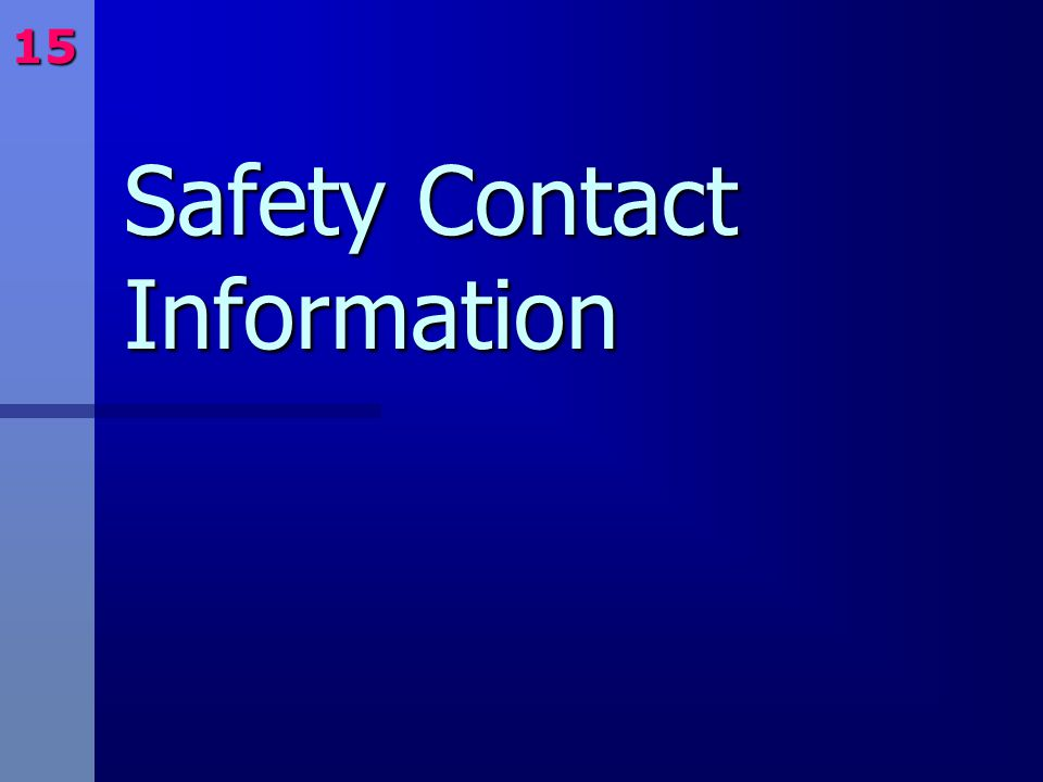 15 Safety Contact Information. Contained in packet.