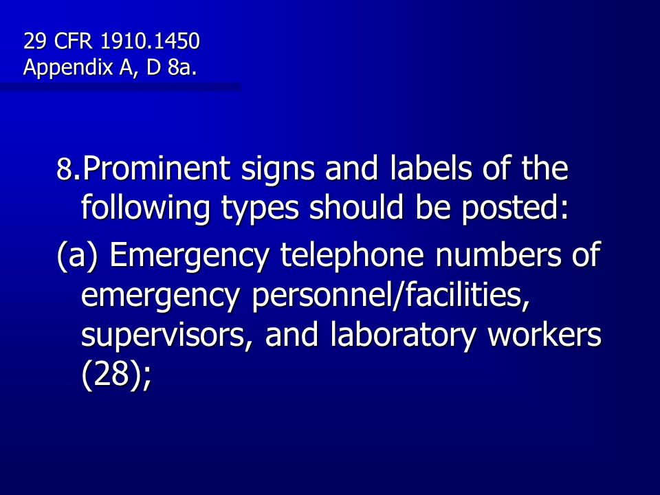 29 CFR 1910.1450 Appendix A, D 8a. 8.Prominent signs and labels of the following types should be posted: