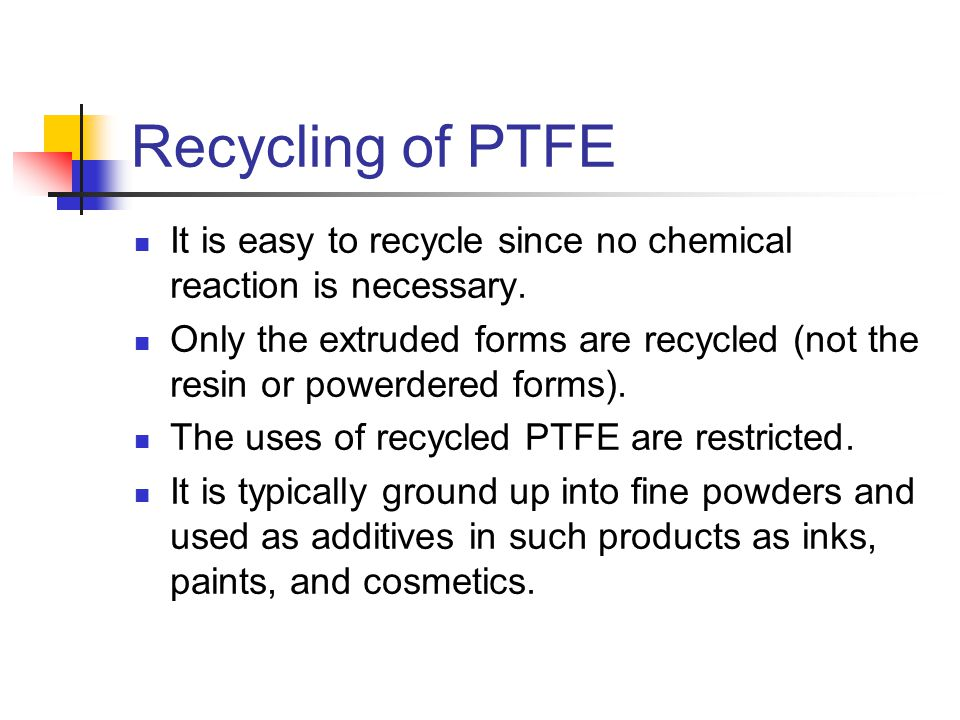 Recycling of PTFE It is easy to recycle since no chemical reaction is necessary.