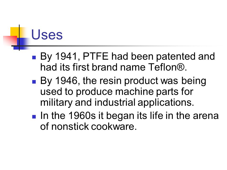 Uses By 1941, PTFE had been patented and had its first brand name Teflon®.
