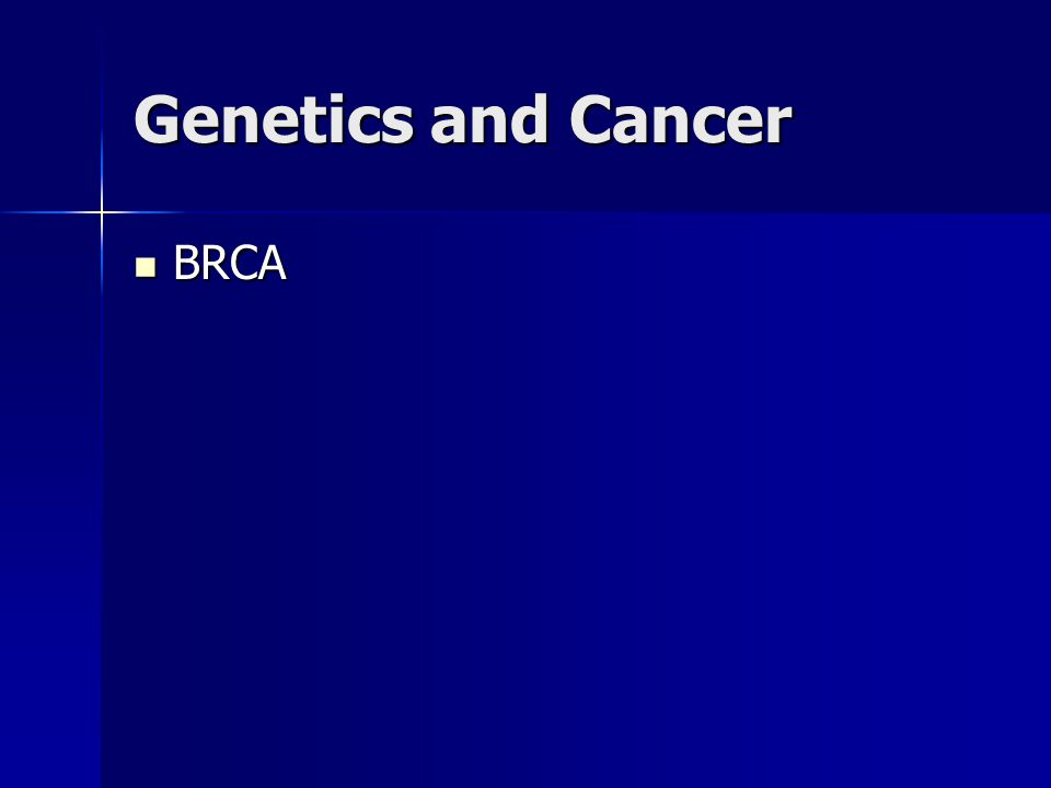 Genetics and Cancer BRCA