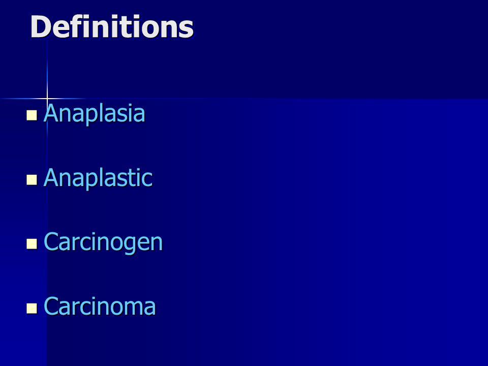 Definitions Anaplasia Anaplastic Carcinogen Carcinoma