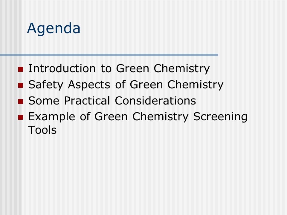 Agenda Introduction to Green Chemistry