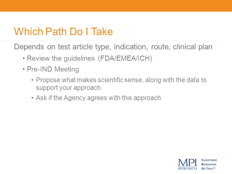 Which Path Do I Take Depends on test article type, indication, route, clinical plan. Review the guidelines (FDA/EMEA/ICH)