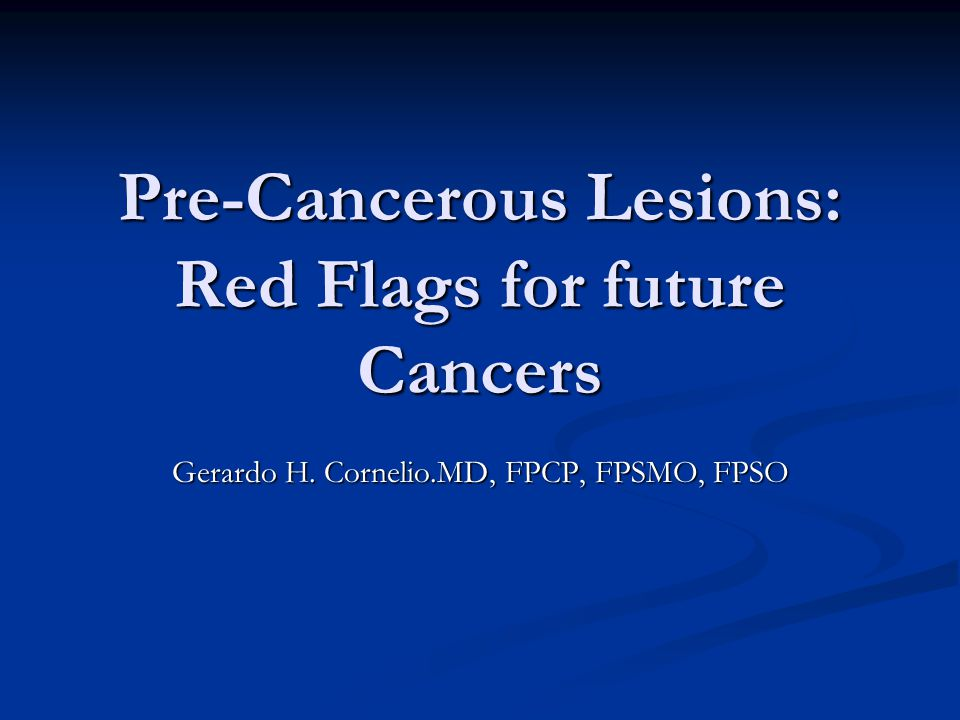 Pre-Cancerous Lesions: Red Flags for future Cancers