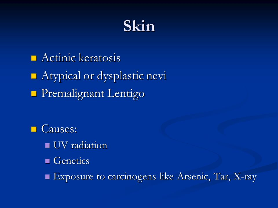 Skin Actinic keratosis Atypical or dysplastic nevi