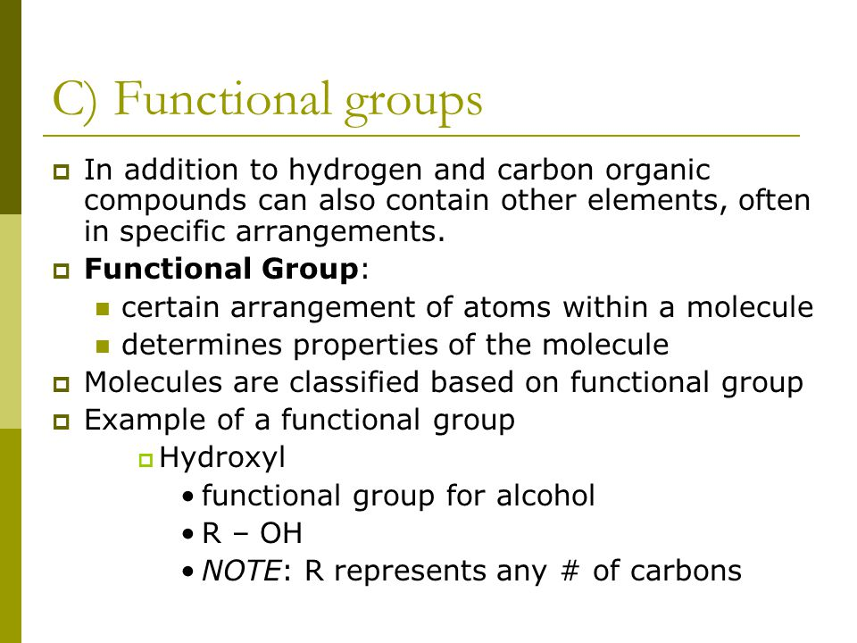 C) Functional groups In addition to hydrogen and carbon organic compounds can also contain other elements, often in specific arrangements.